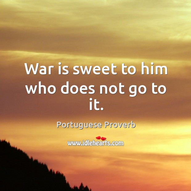 Image, War is sweet to him who does not go to it.