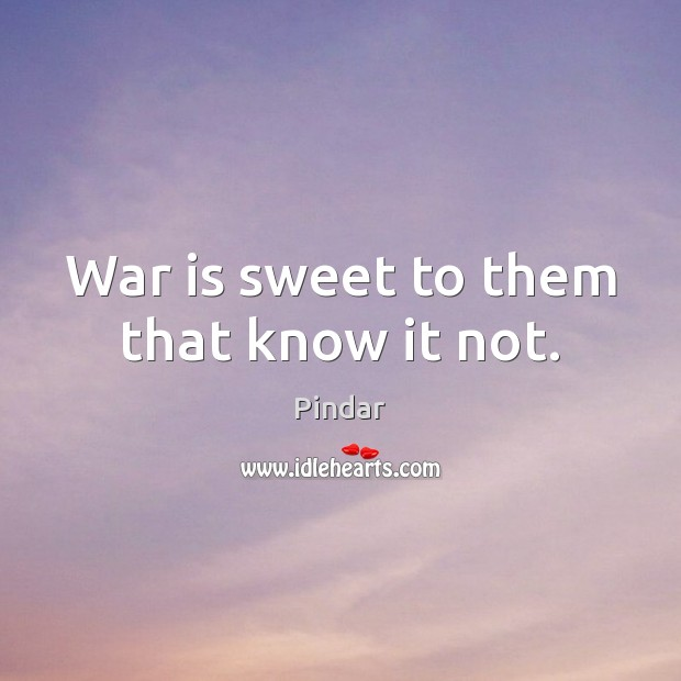 War is sweet to them that know it not. Image