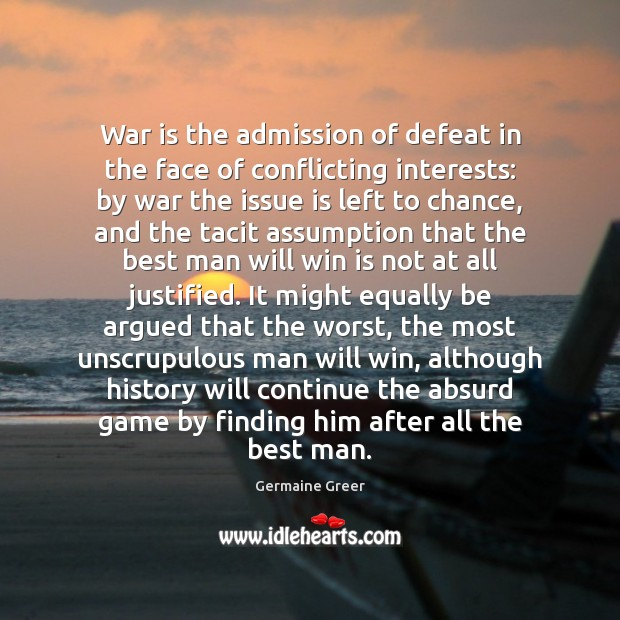 War is the admission of defeat in the face of conflicting interests: War Quotes Image