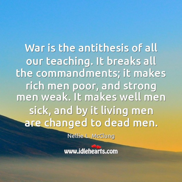 War is the antithesis of all our teaching. It breaks all the Image