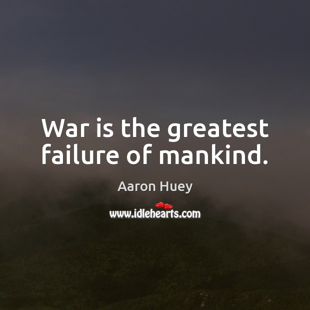 War is the greatest failure of mankind. Image