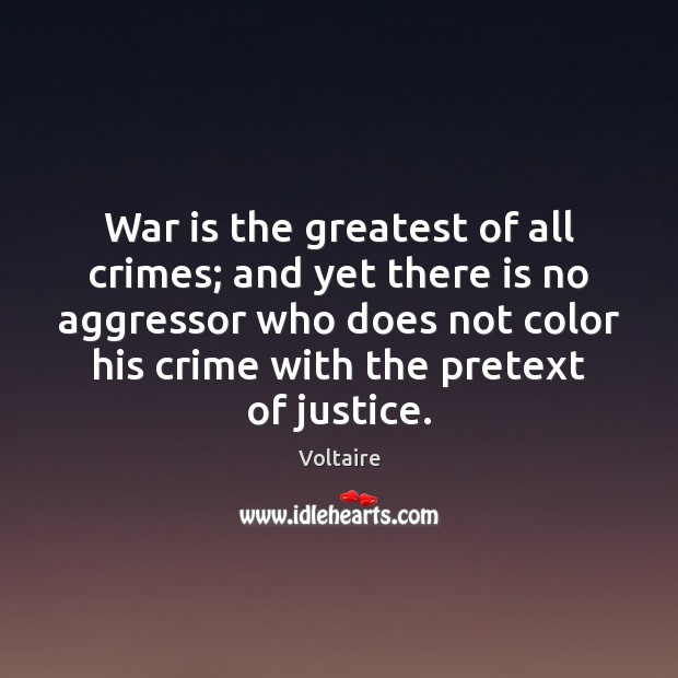 Image, War is the greatest of all crimes; and yet there is no