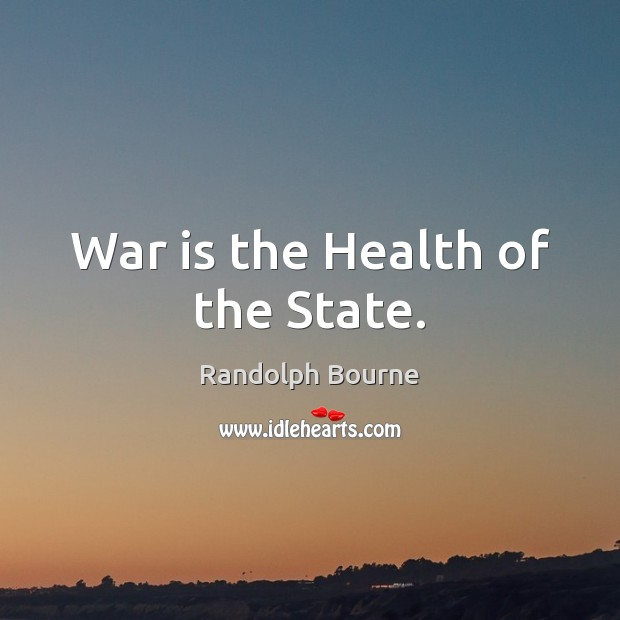 War is the Health of the State. Image