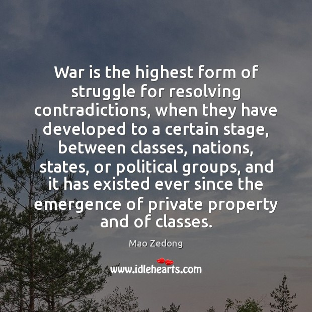 War is the highest form of struggle for resolving contradictions, when they Image