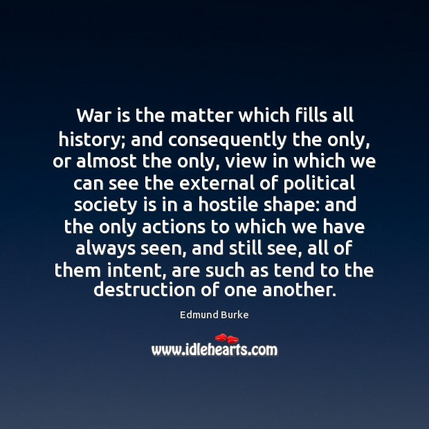 War is the matter which fills all history; and consequently the only, Image