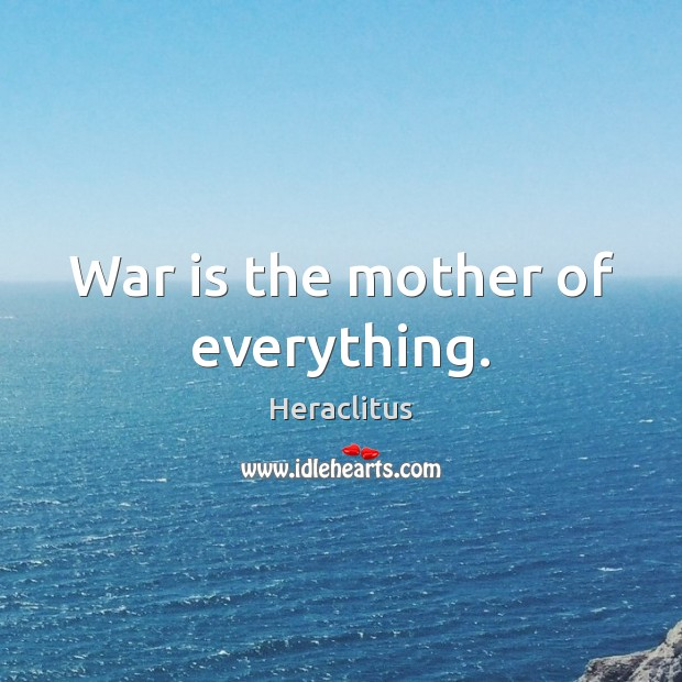 War is the mother of everything. Image
