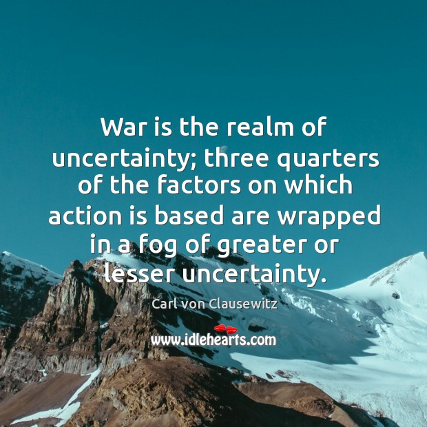 War is the realm of uncertainty; three quarters of the factors on Image