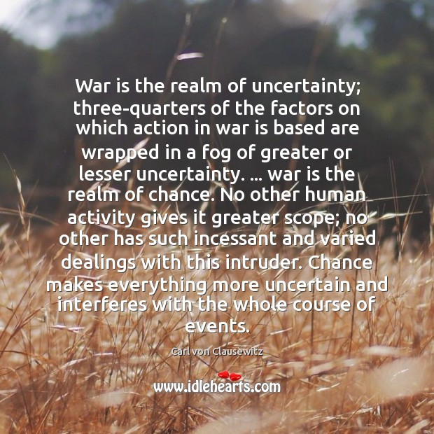 Image, War is the realm of uncertainty; three-quarters of the factors on which
