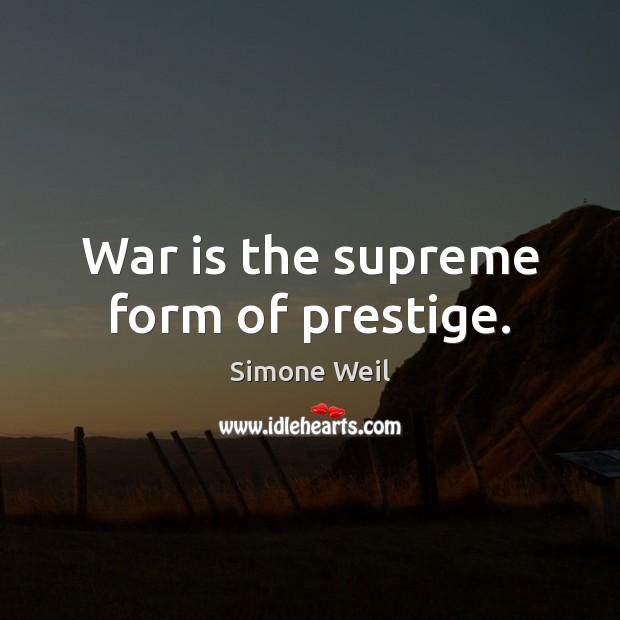 War is the supreme form of prestige. Image