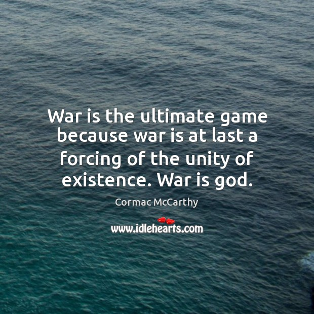War is the ultimate game because war is at last a forcing War Quotes Image