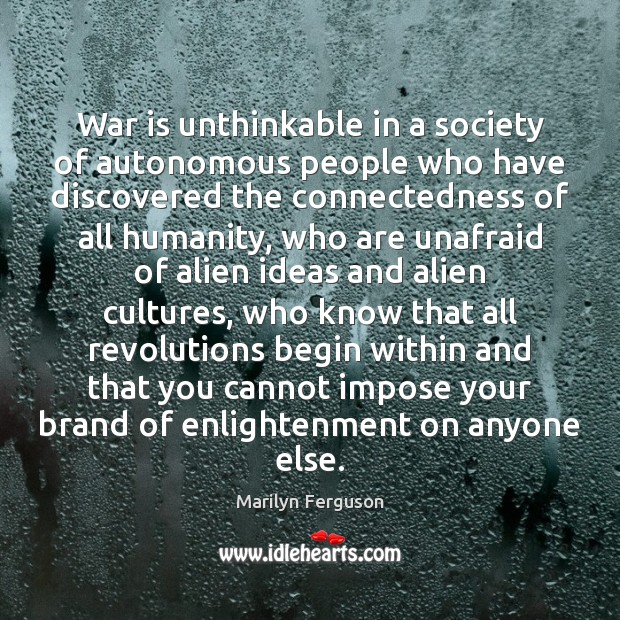 War is unthinkable in a society of autonomous people who have discovered Image