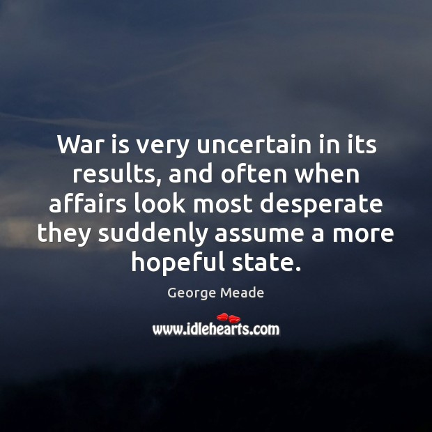 War is very uncertain in its results, and often when affairs look Image