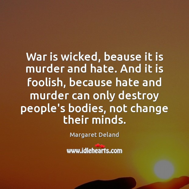 War is wicked, beause it is murder and hate. And it is Image