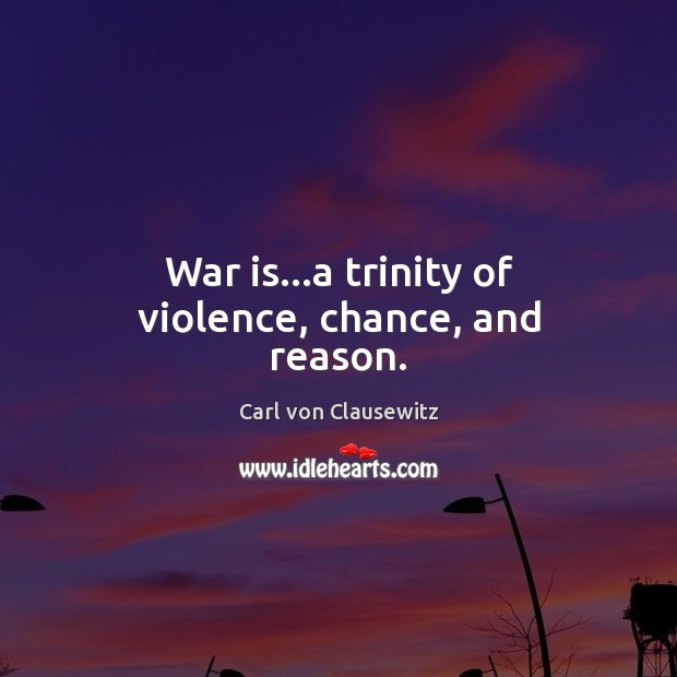 Image, War is…a trinity of violence, chance, and reason.