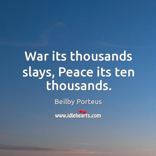 Image, War its thousands slays, peace its ten thousands.