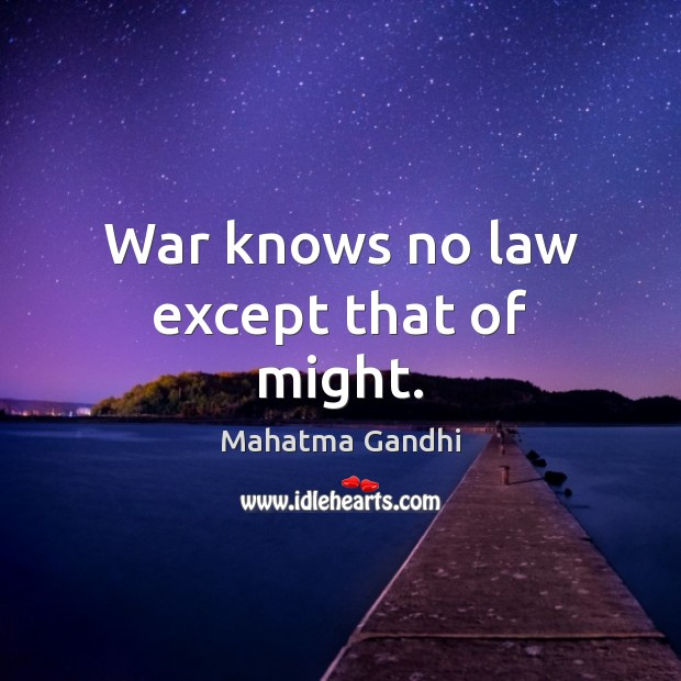 War knows no law except that of might. Image