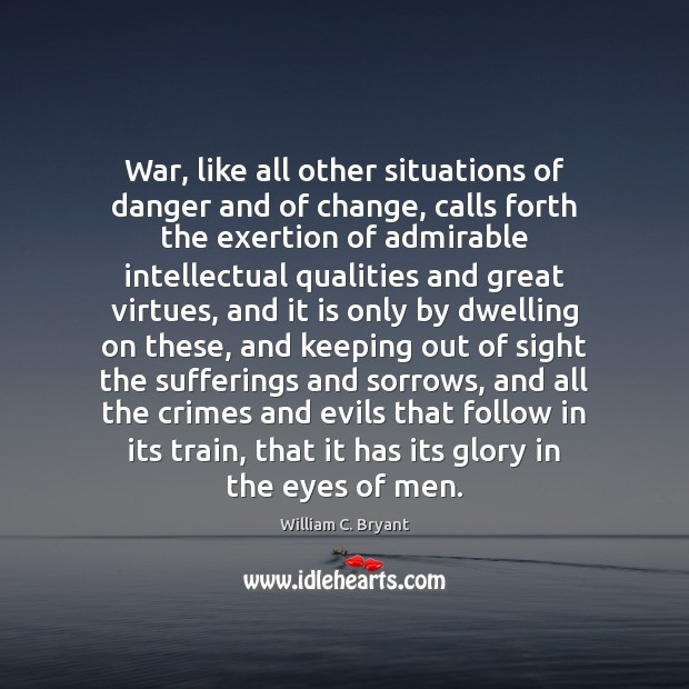 War, like all other situations of danger and of change, calls forth Image