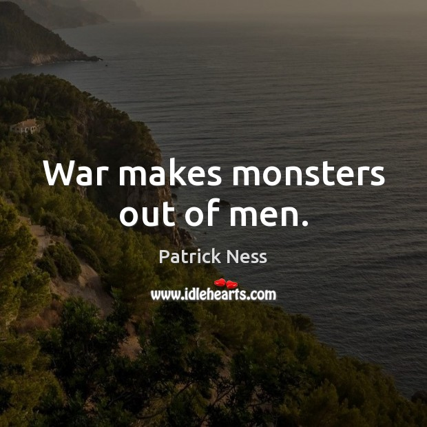 War makes monsters out of men. Image