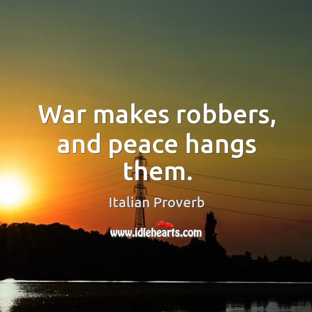 Image, War makes robbers, and peace hangs them.