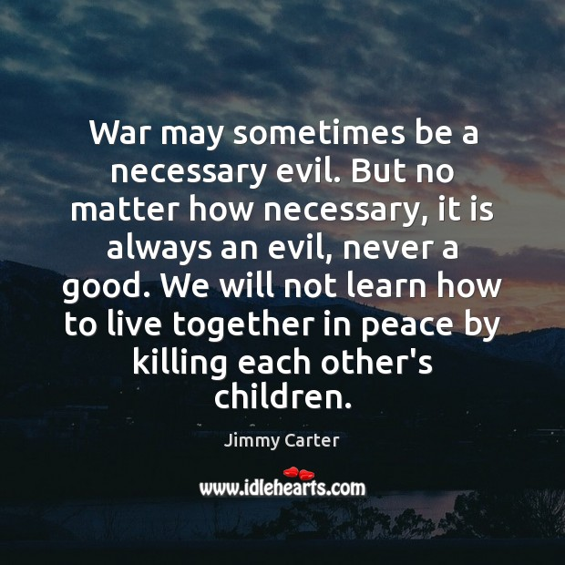 Image, War may sometimes be a necessary evil. But no matter how necessary,