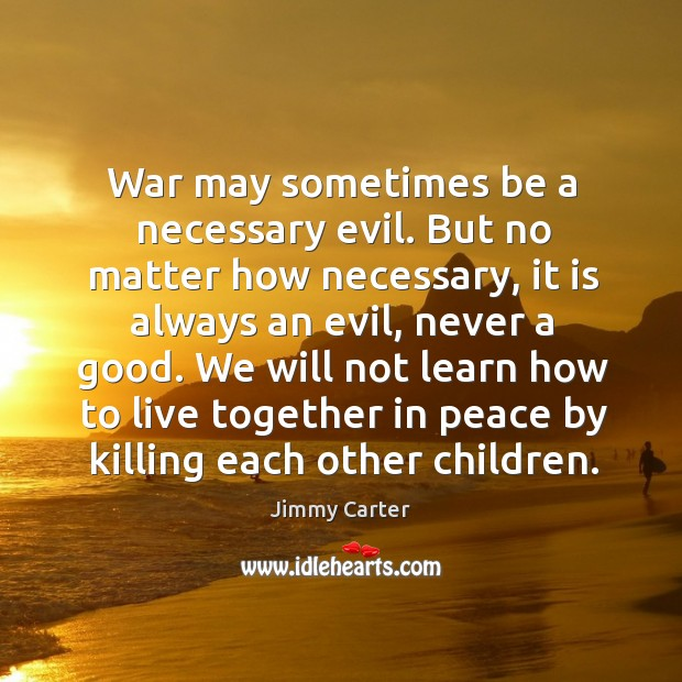 Image, War may sometimes be a necessary evil. But no matter how necessary
