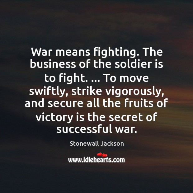 War means fighting. The business of the soldier is to fight. … To Victory Quotes Image