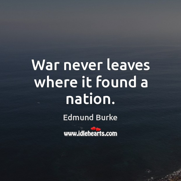 War never leaves where it found a nation. Image