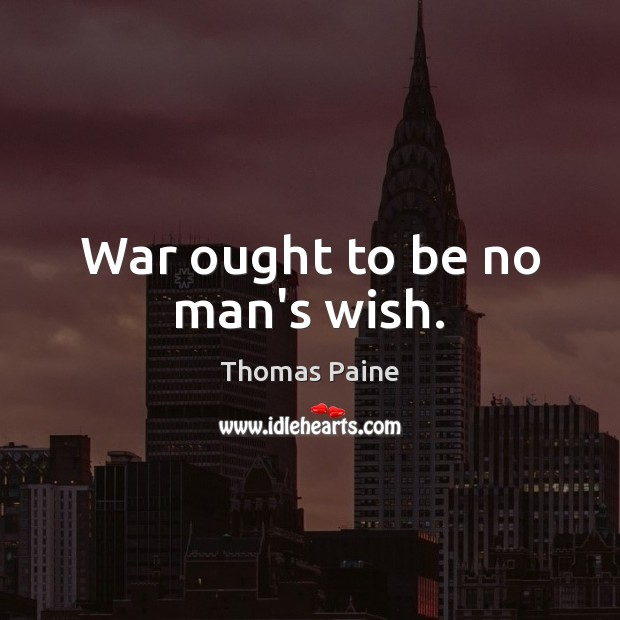 Image, War ought to be no man's wish.