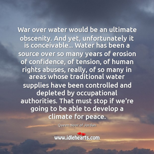 Image, War over water would be an ultimate obscenity. And yet, unfortunately it