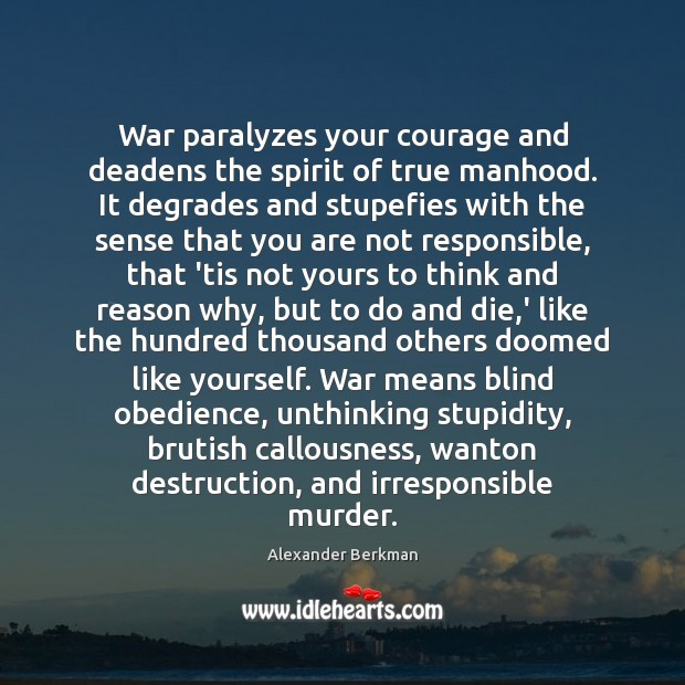 War paralyzes your courage and deadens the spirit of true manhood. It Image