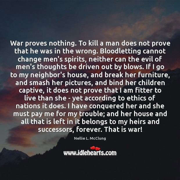 War proves nothing. To kill a man does not prove that he Image