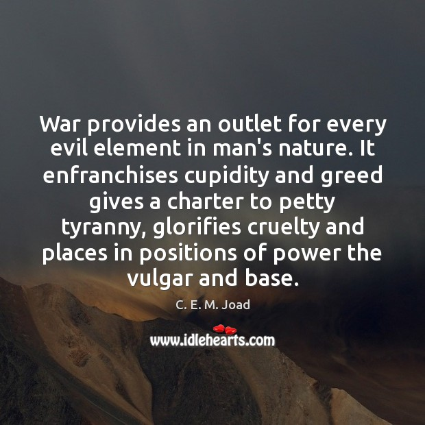 Image, War provides an outlet for every evil element in man's nature. It