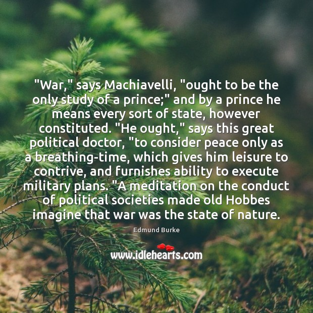 """Image, """"War,"""" says Machiavelli, """"ought to be the only study of a prince;"""""""