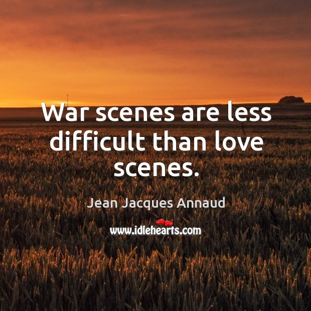 War scenes are less difficult than love scenes. Image