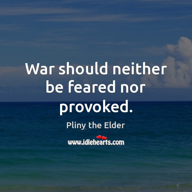 War should neither be feared nor provoked. Image