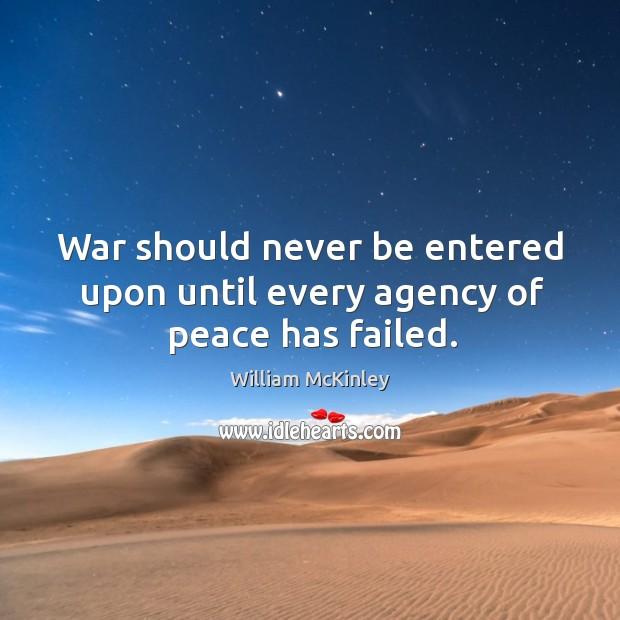 War should never be entered upon until every agency of peace has failed. Image