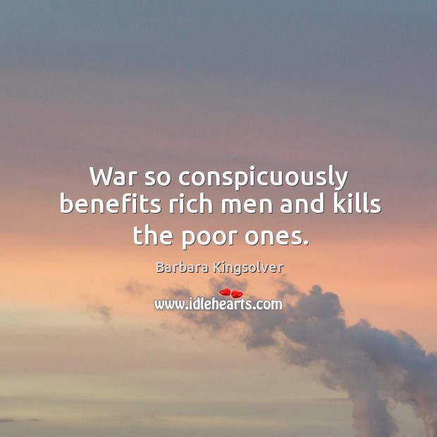 War so conspicuously benefits rich men and kills the poor ones. Image