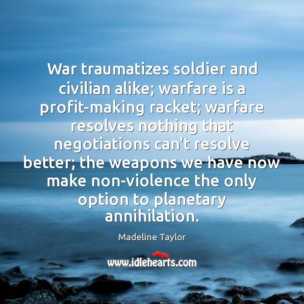 Image, War traumatizes soldier and civilian alike; warfare is a profit-making racket; warfare
