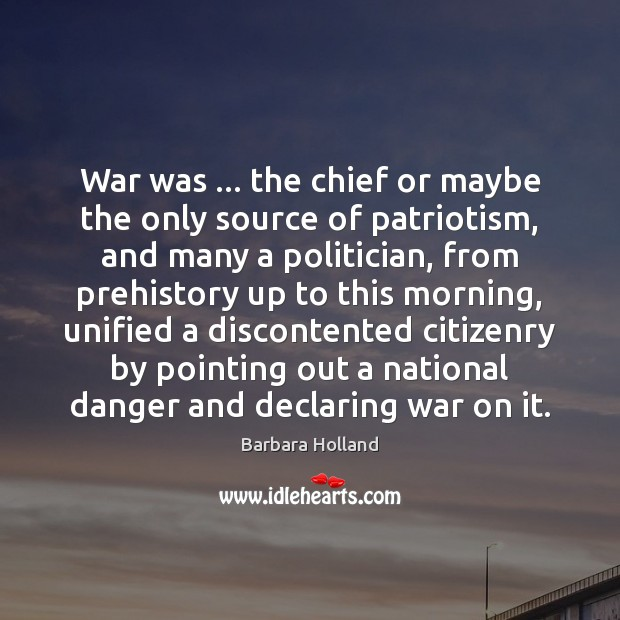 Image, War was … the chief or maybe the only source of patriotism, and