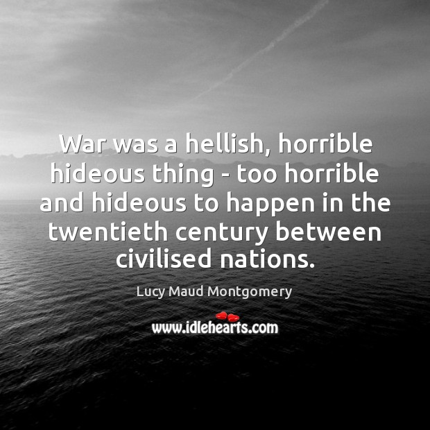 Image, War was a hellish, horrible hideous thing – too horrible and hideous
