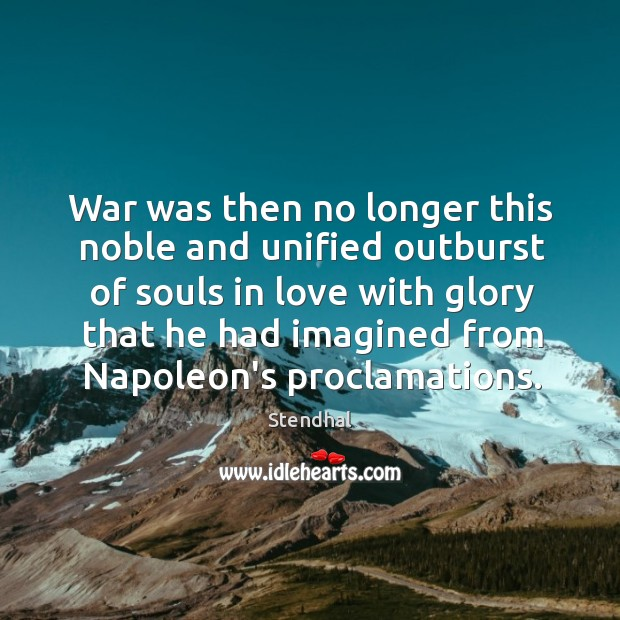 War was then no longer this noble and unified outburst of souls Image