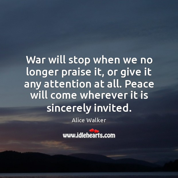 War will stop when we no longer praise it, or give it Image