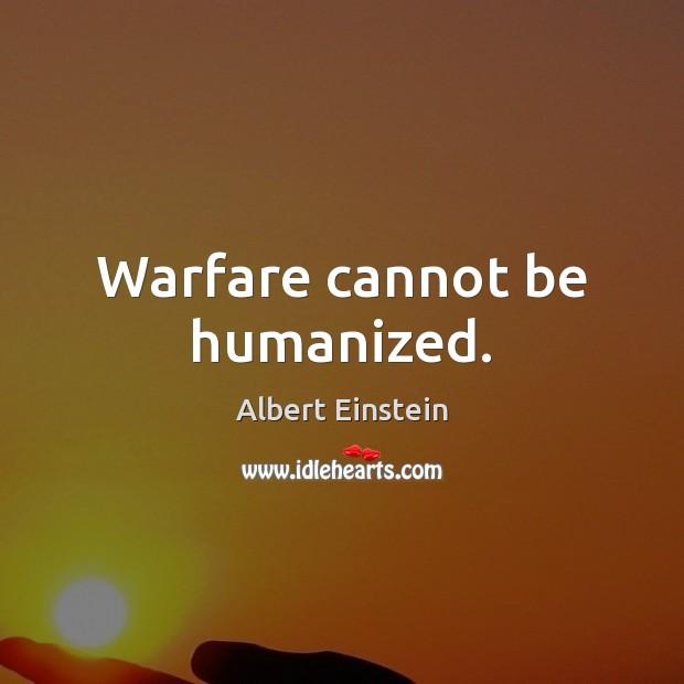 Image, Warfare cannot be humanized.