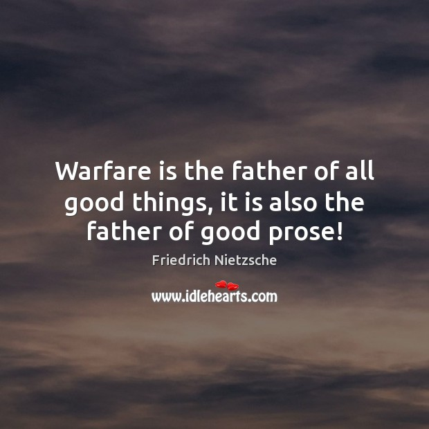 Image, Warfare is the father of all good things, it is also the father of good prose!