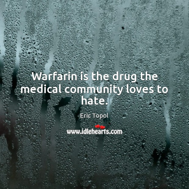 Warfarin is the drug the medical community loves to hate. Image