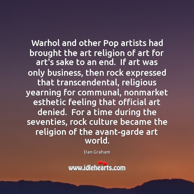Warhol and other Pop artists had brought the art religion of art Image