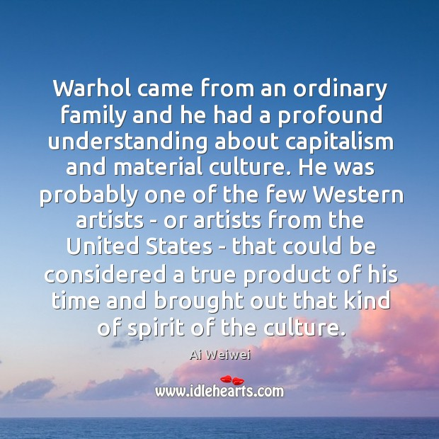 Warhol came from an ordinary family and he had a profound understanding Image