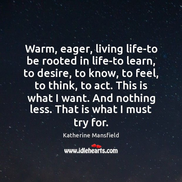 Warm, eager, living life-to be rooted in life-to learn, to desire, to Image