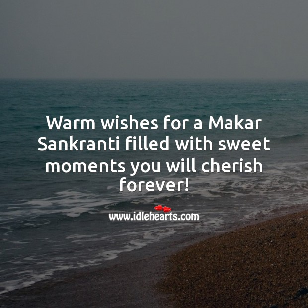 Warm wishes for a Makar Sankranti filled with sweet moments you will cherish forever! Makar Sankranti Wishes Image