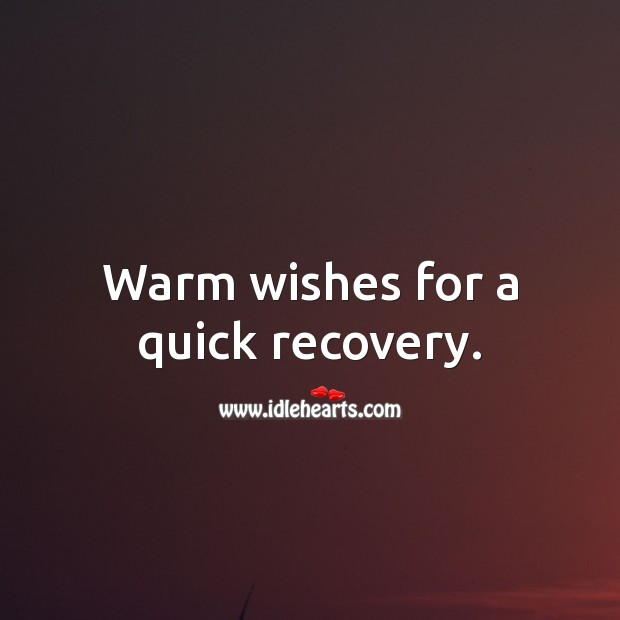 Warm wishes for a quick recovery. Get Well Soon Messages Image